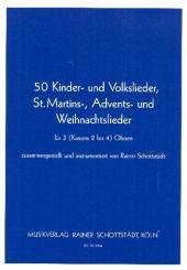 50 Kinder und Volkslieder, St.Martins-, Advents- und Weihnachtslieder für 3 (Kanon 2-4) Oboen, 2 Partituren